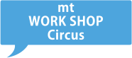 mt WORKSHOP Circus